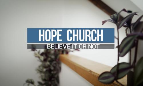 Hope Church Believe it or not show image